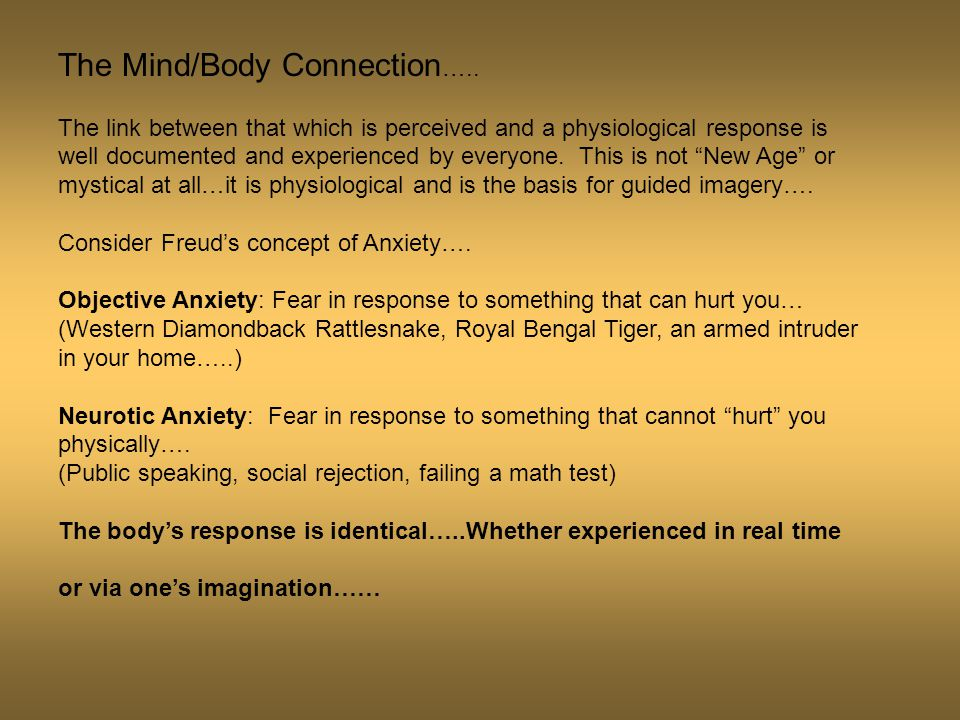 The Mind/Body Connection ….. The link between that which is perceived and a physiological response is well documented and experienced by everyone. Thi