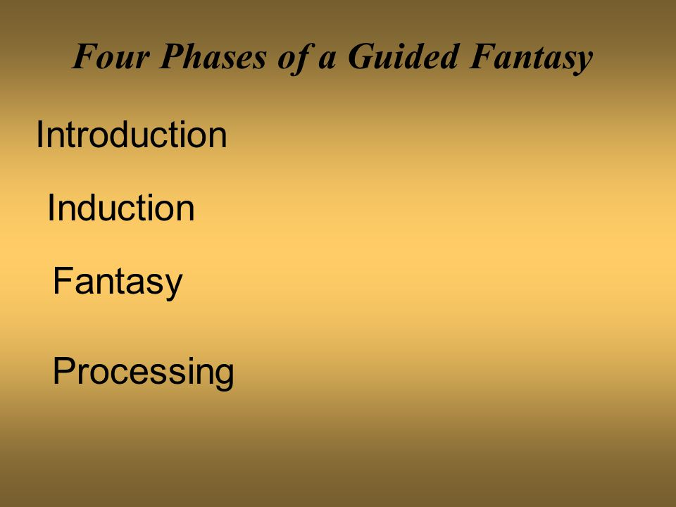 Four Phases of a Guided Fantasy Introduction Induction Fantasy Processing