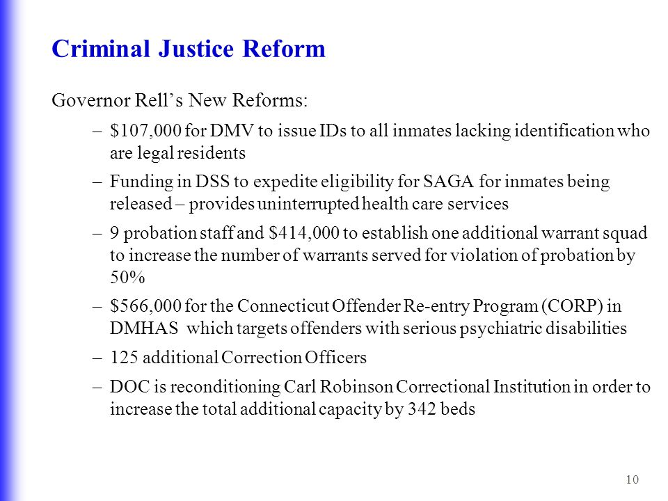 10 Criminal Justice Reform Governor Rell's New Reforms: –$107,000 for DMV to issue IDs to all inmates lacking identification who are legal residents –
