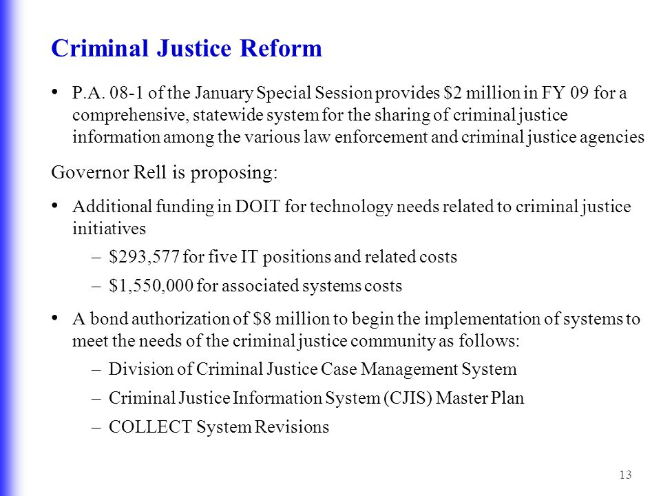 13 Criminal Justice Reform P.A. 08-1 of the January Special Session provides $2 million in FY 09 for a comprehensive, statewide system for the sharing