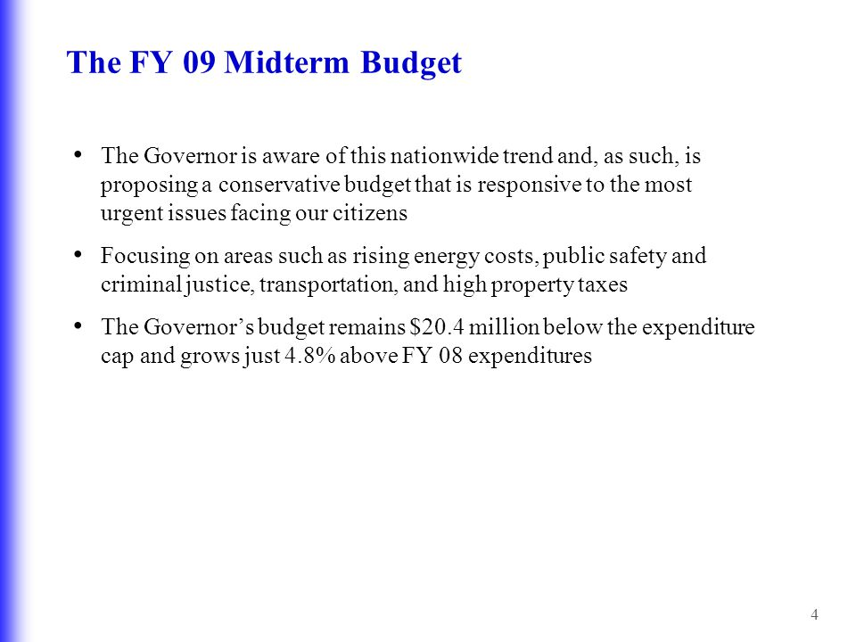 4 The FY 09 Midterm Budget The Governor is aware of this nationwide trend and, as such, is proposing a conservative budget that is responsive to the m