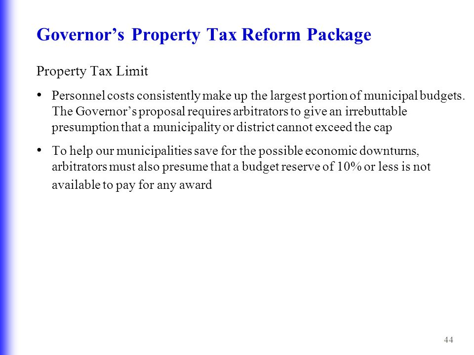 44 Governor's Property Tax Reform Package Property Tax Limit Personnel costs consistently make up the largest portion of municipal budgets. The Govern