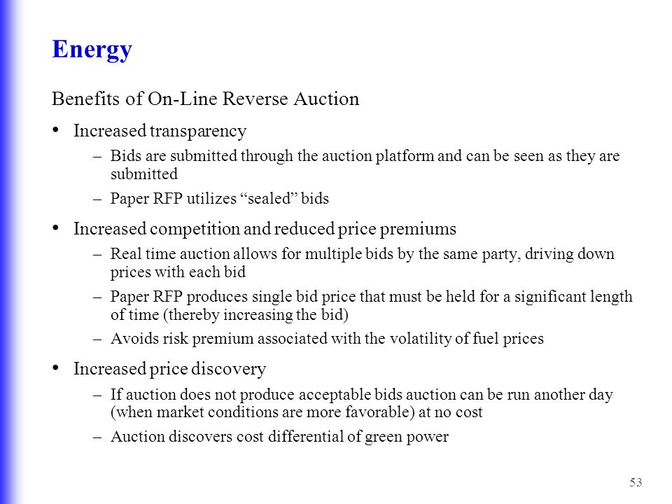 53 Energy Benefits of On-Line Reverse Auction Increased transparency –Bids are submitted through the auction platform and can be seen as they are subm