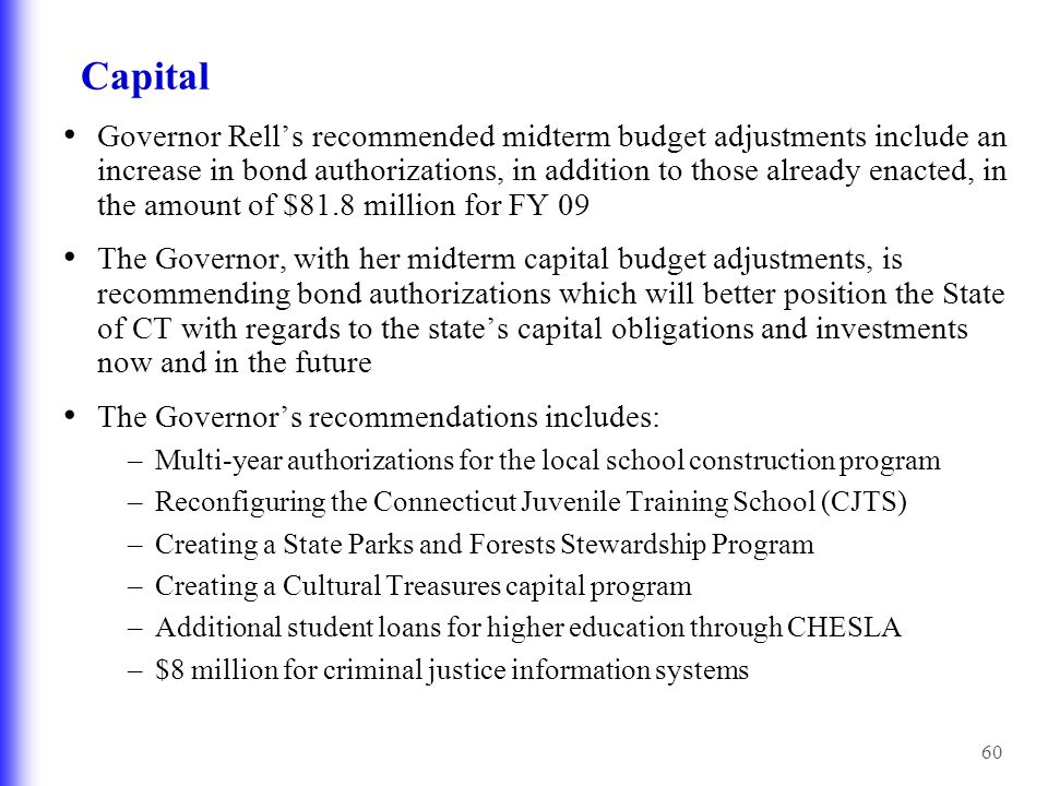 60 Capital Governor Rell's recommended midterm budget adjustments include an increase in bond authorizations, in addition to those already enacted, in