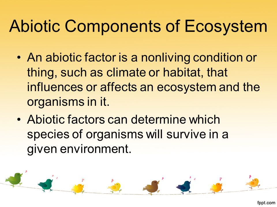 An abiotic factor is a nonliving condition or thing, such as climate or habitat, that influences or affects an ecosystem and the organisms in it. Abio