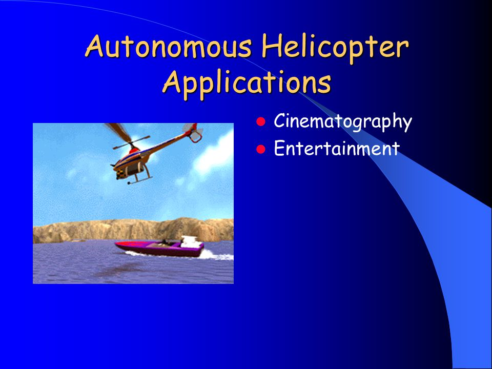 Autonomous Helicopter Applications Cinematography Entertainment