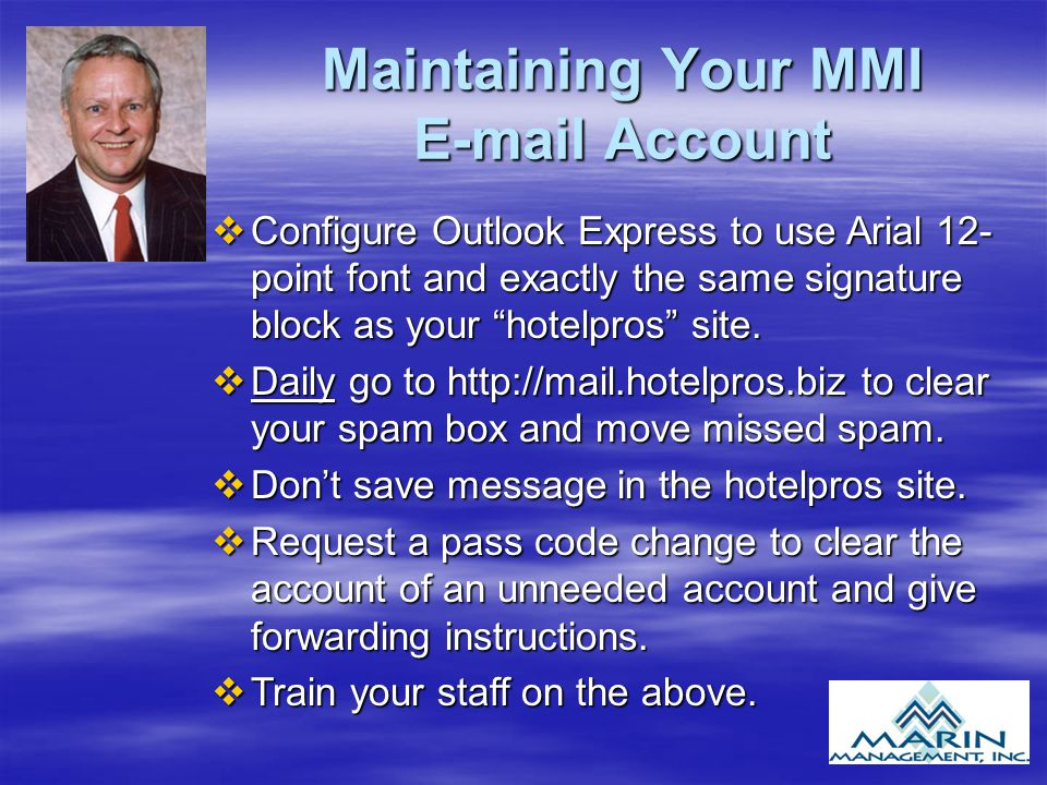 "Maintaining Your MMI E-mail Account vConfigure Outlook Express to use Arial 12- point font and exactly the same signature block as your ""hotelpros"" si"
