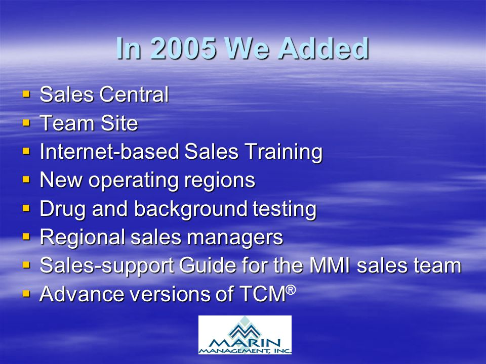In 2005 We Added  Sales Central  Team Site  Internet-based Sales Training  New operating regions  Drug and background testing  Regional sales ma