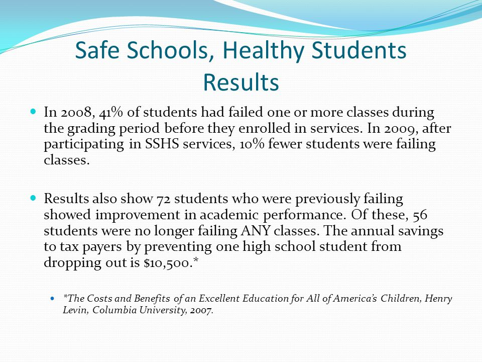 Safe Schools, Healthy Students Results In 2008, 41% of students had failed one or more classes during the grading period before they enrolled in services.