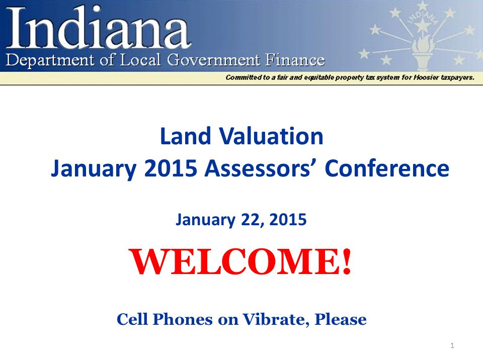 Land Valuation January 2015 Assessors' Conference January 22, 2015 WELCOME.