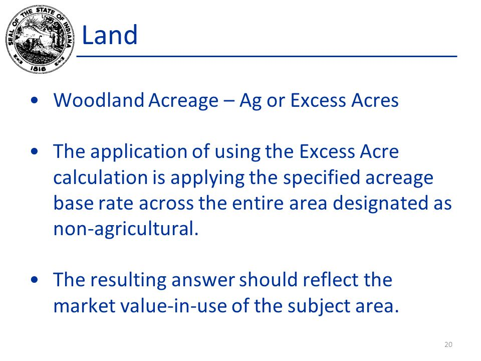 Land Woodland Acreage – Ag or Excess Acres The application of using the Excess Acre calculation is applying the specified acreage base rate across the entire area designated as non-agricultural.