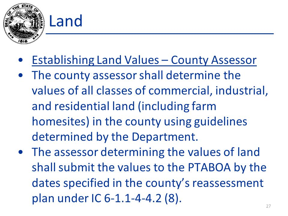 Land Establishing Land Values – County Assessor The county assessor shall determine the values of all classes of commercial, industrial, and residential land (including farm homesites) in the county using guidelines determined by the Department.