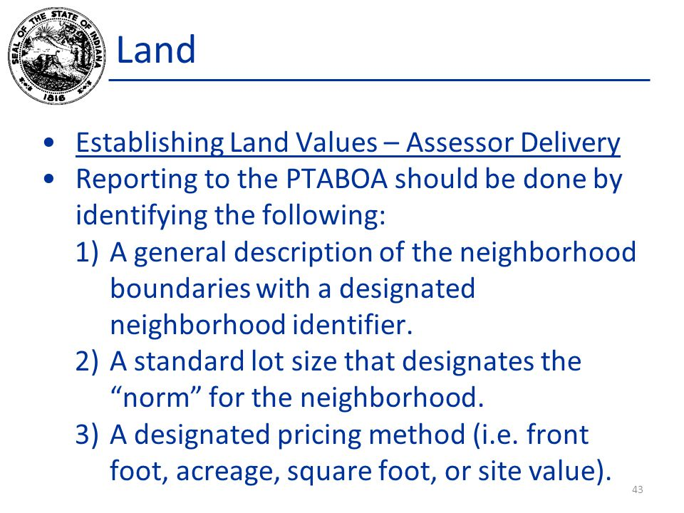Land Establishing Land Values – Assessor Delivery Reporting to the PTABOA should be done by identifying the following: 1)A general description of the neighborhood boundaries with a designated neighborhood identifier.