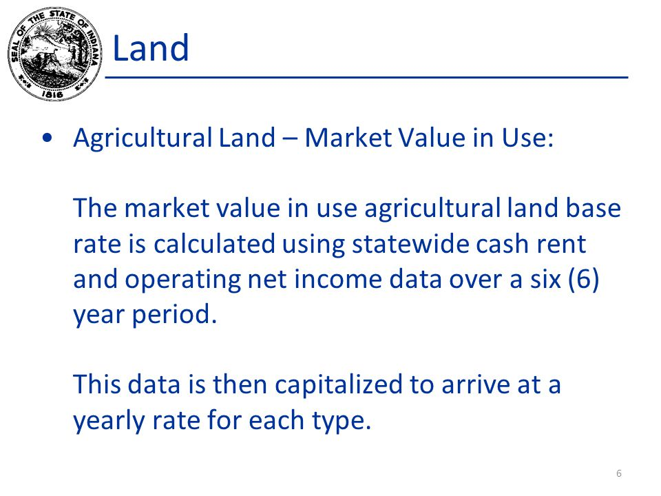 Land Agricultural Land – Market Value in Use: The market value in use agricultural land base rate is calculated using statewide cash rent and operating net income data over a six (6) year period.