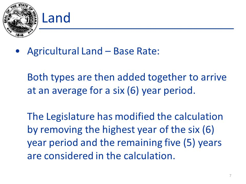 Land Agricultural Land – Base Rate: A brief explanation of the process and the calculations can be viewed on the Department's website at www.in.gov/dlgf under the document heading, Supplemental Document for Valuing Agricultural Land Assessments'.www.in.gov/dlgf https://secure.in.gov/dlgf/files/pdf/Ag_Report_2014_Final.pdf 8
