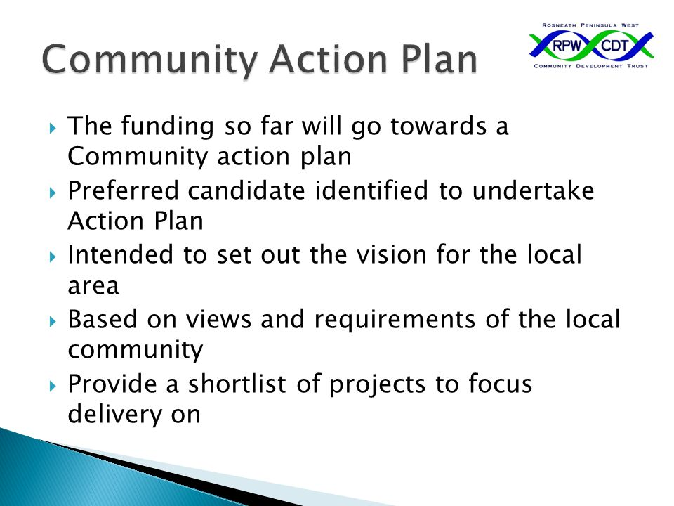  The funding so far will go towards a Community action plan  Preferred candidate identified to undertake Action Plan  Intended to set out the visio