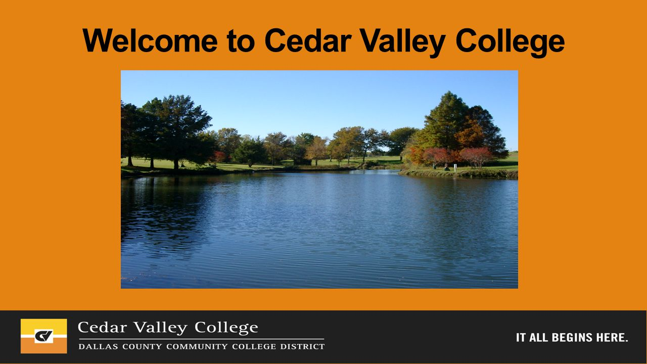 Overview Welcome About Cedar Valley College Message from Our President Who's Who Compliance Training Wrap-up & Q&A