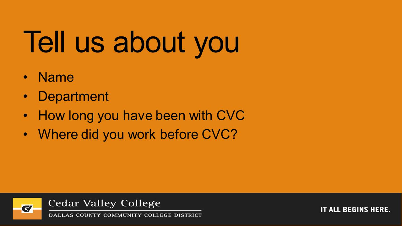 Tell us about you Name Department How long you have been with CVC Where did you work before CVC