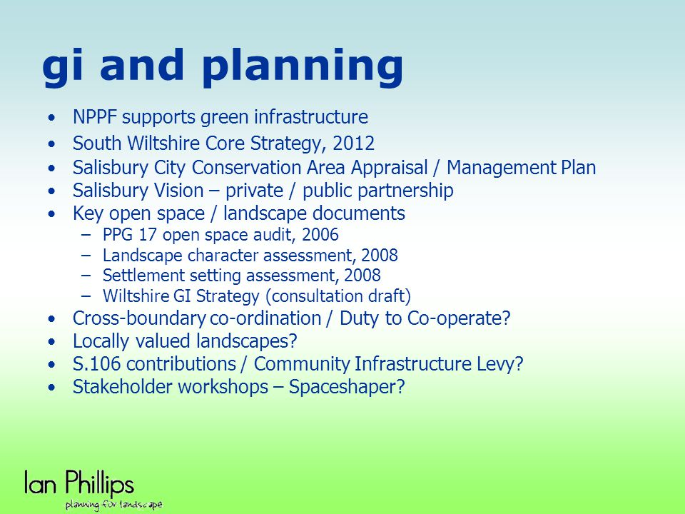 gi and planning NPPF supports green infrastructure South Wiltshire Core Strategy, 2012 Salisbury City Conservation Area Appraisal / Management Plan Sa