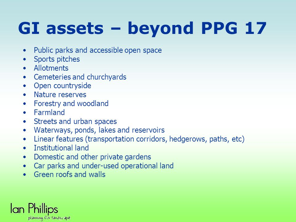 GI assets – beyond PPG 17 Public parks and accessible open space Sports pitches Allotments Cemeteries and churchyards Open countryside Nature reserves