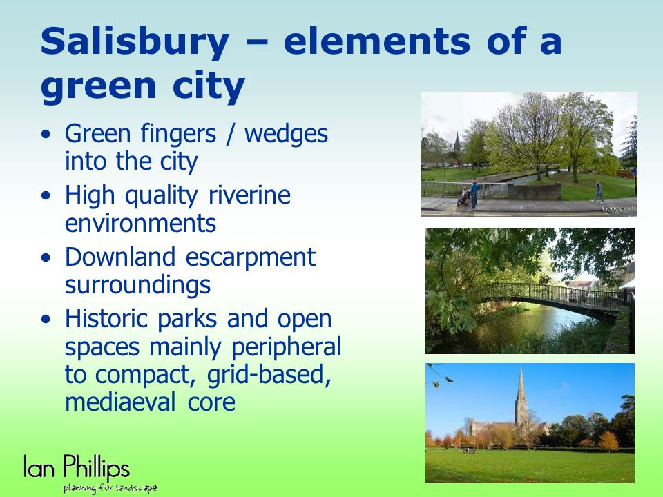 Salisbury – elements of a green city Green fingers / wedges into the city High quality riverine environments Downland escarpment surroundings Historic