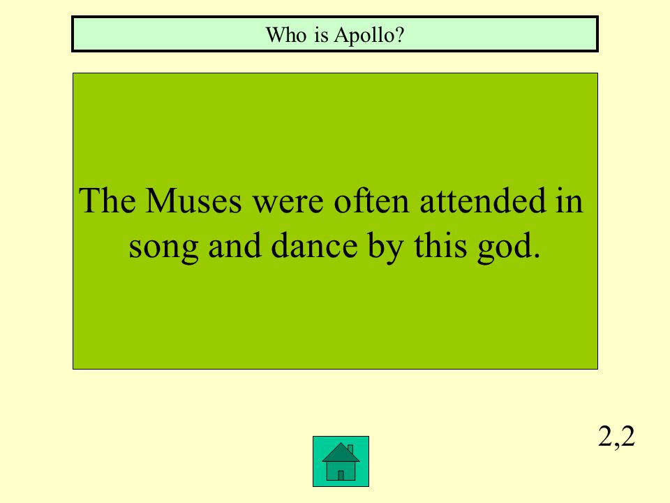 2,2 The Muses were often attended in song and dance by this god. Who is Apollo?