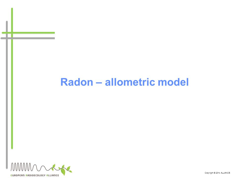 Copyright © 2014 ALLIANCE Radon – allometric model