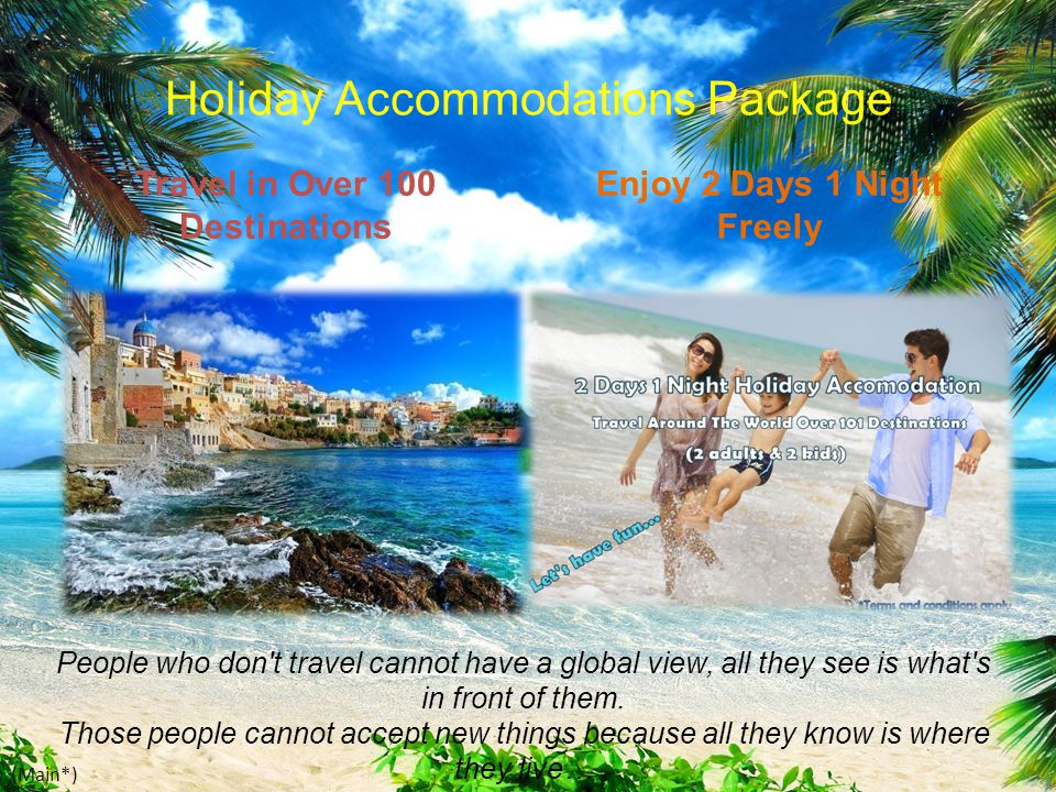 Holiday Accommodations Package Travel in Over 100 Destinations Enjoy 2 Days 1 Night Freely People who don t travel cannot have a global view, all they see is what s in front of them.