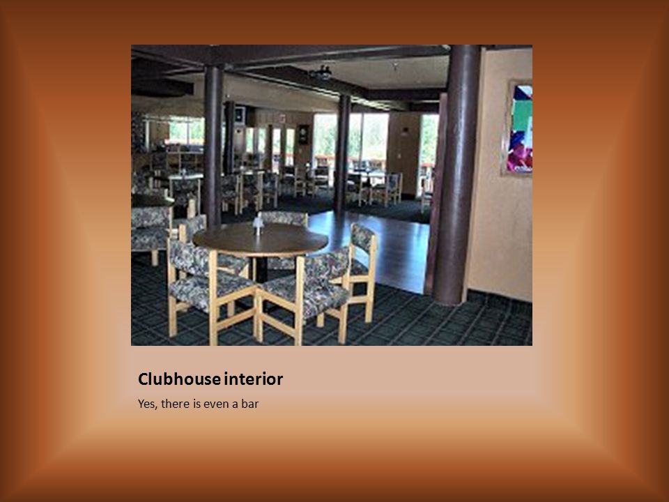 Clubhouse interior Yes, there is even a bar