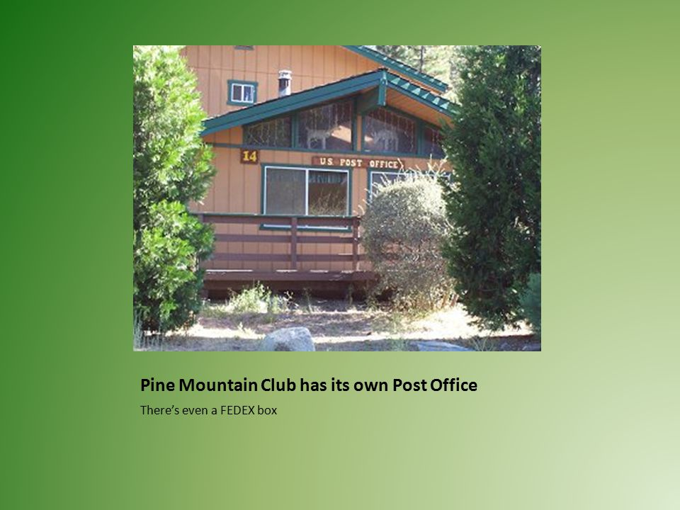 Pine Mountain Club has its own Post Office There's even a FEDEX box