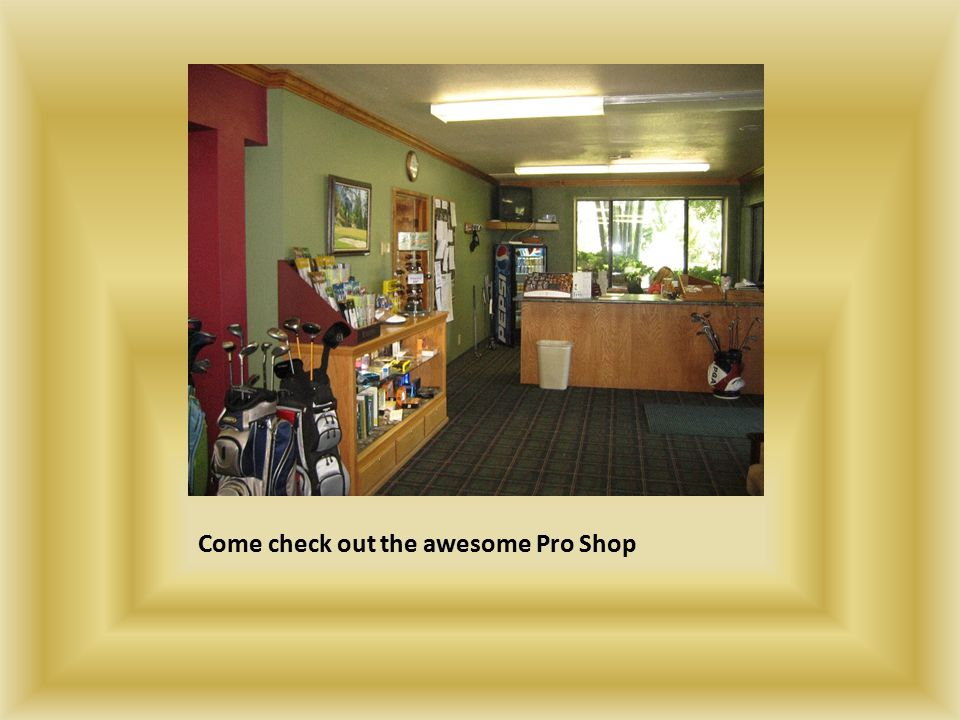 Come check out the awesome Pro Shop