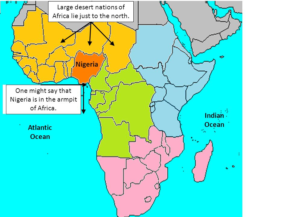 Nigeria Just to the east, Africa's coast turns south Large desert nations of Africa lie just to the north. Nigeria is the largest West African nation