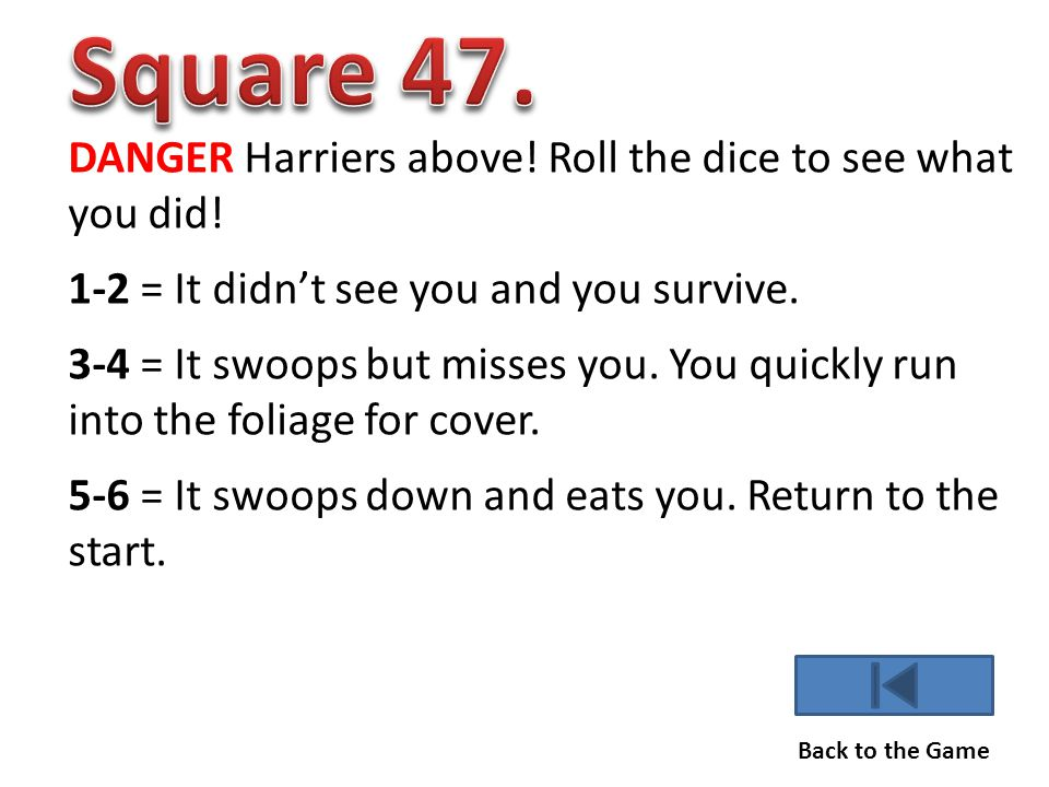 DANGER Harriers above.Roll the dice to see what you did.