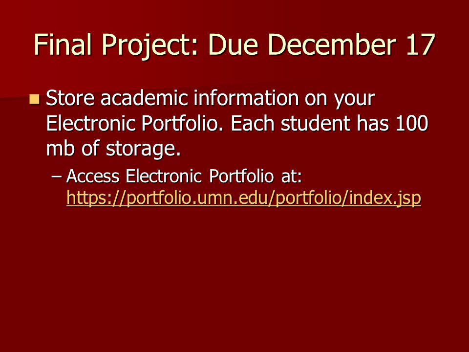 Final Project: Due December 17 Store academic information on your Electronic Portfolio.