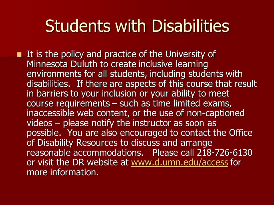 Students with Disabilities It is the policy and practice of the University of Minnesota Duluth to create inclusive learning environments for all students, including students with disabilities.