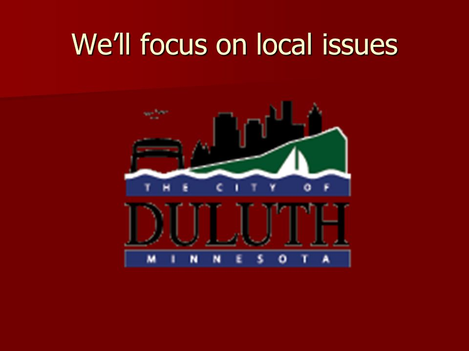 We'll focus on local issues