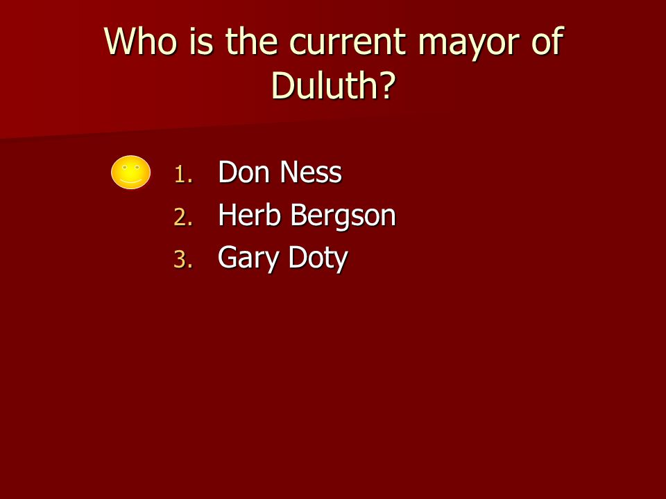 Who is the current mayor of Duluth 1. Don Ness 2. Herb Bergson 3. Gary Doty