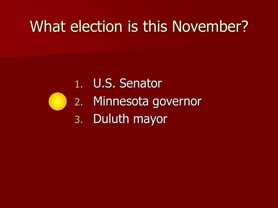 What election is this November 1. U.S. Senator 2. Minnesota governor 3. Duluth mayor