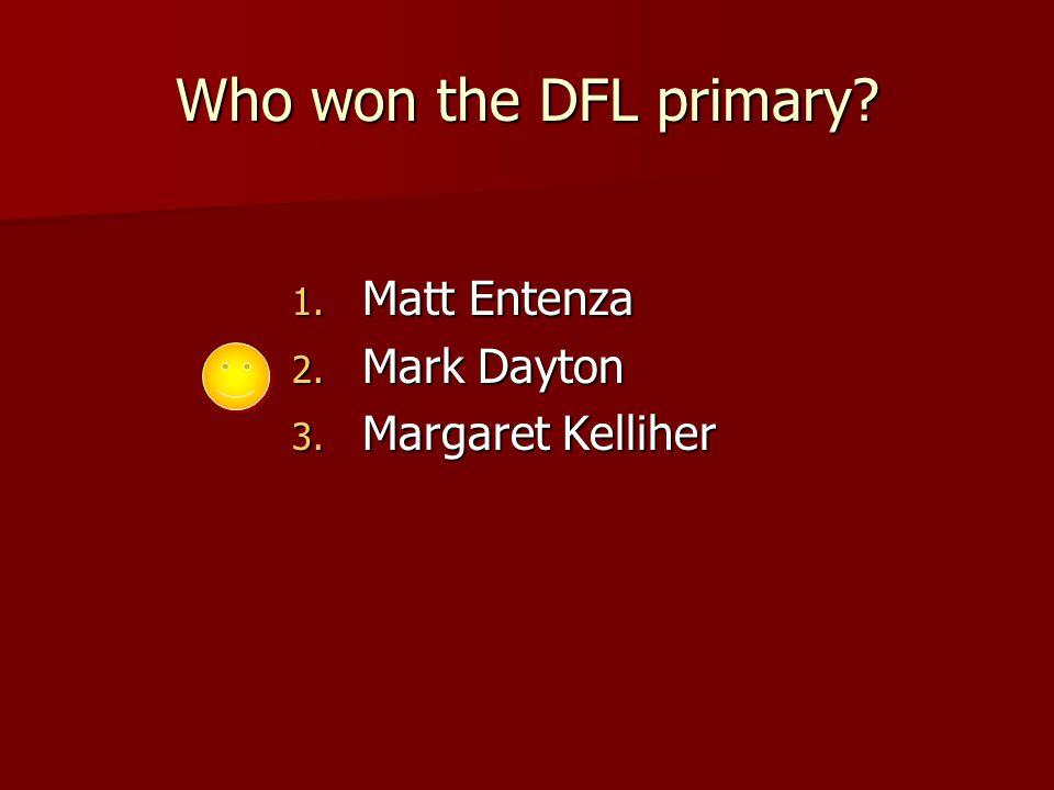 Who won the DFL primary 1. Matt Entenza 2. Mark Dayton 3. Margaret Kelliher