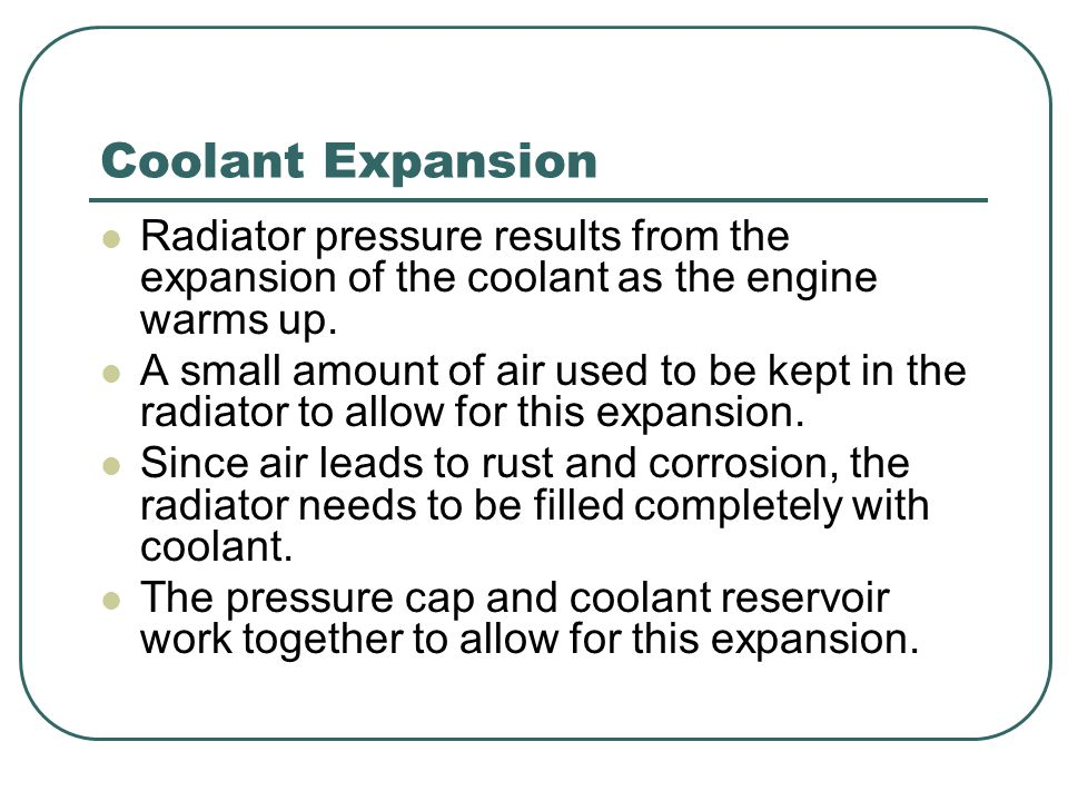 Coolant Expansion Radiator pressure results from the expansion of the coolant as the engine warms up. A small amount of air used to be kept in the rad