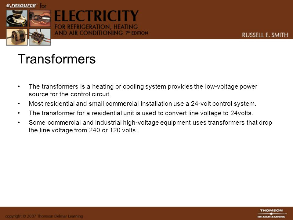 Transformers The transformers is a heating or cooling system provides the low-voltage power source for the control circuit. Most residential and small