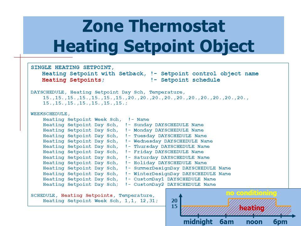 9 Zone Thermostat Heating Setpoint Object SINGLE HEATING SETPOINT, Heating Setpoint with Setback, !- Setpoint control object name Heating Setpoints; !