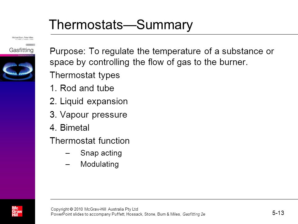 Thermostats—Summary Purpose: To regulate the temperature of a substance or space by controlling the flow of gas to the burner.