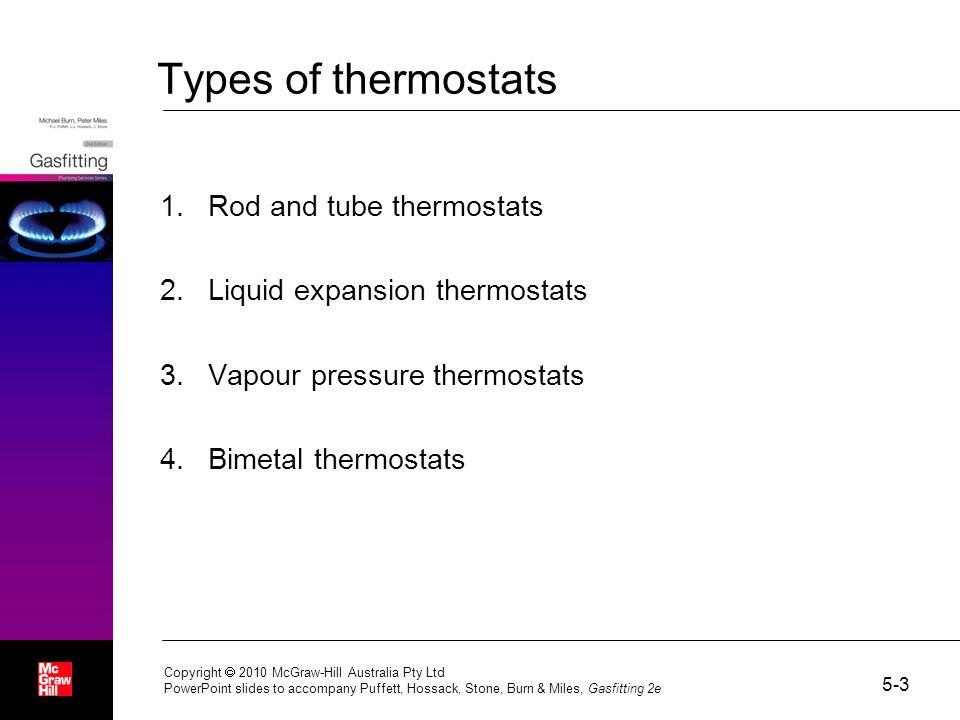 Types of thermostats 1.Rod and tube thermostats 2.Liquid expansion thermostats 3.Vapour pressure thermostats 4.Bimetal thermostats 5-3 Copyright  201