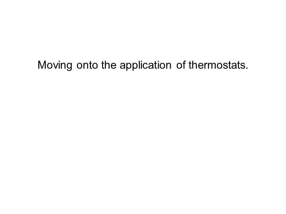 Moving onto the application of thermostats.