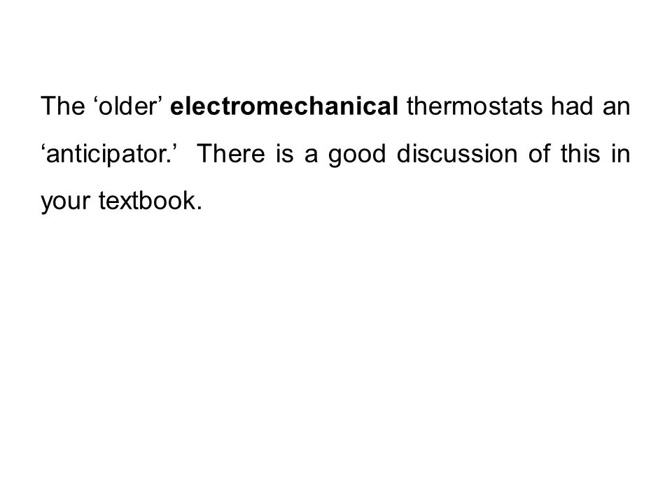 The 'older' electromechanical thermostats had an 'anticipator.' There is a good discussion of this in your textbook.