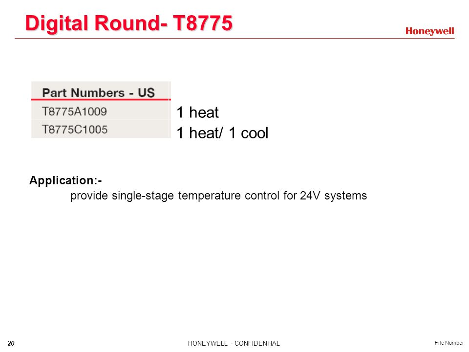 20HONEYWELL - CONFIDENTIAL File Number Digital Round- T8775 Application:- provide single-stage temperature control for 24V systems 1 heat 1 heat/ 1 cool