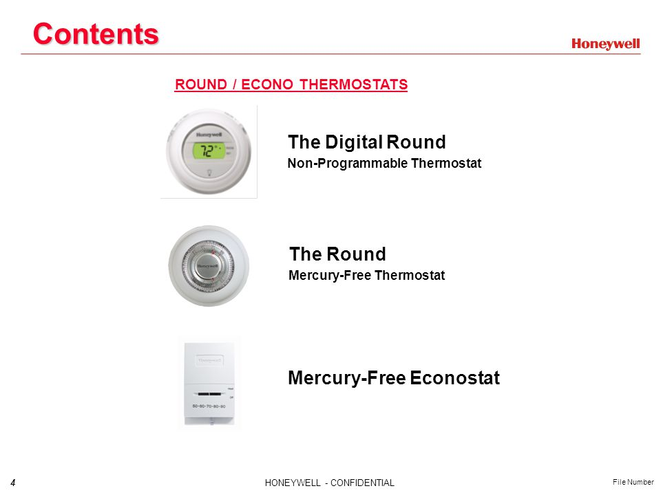 4HONEYWELL - CONFIDENTIAL File Number Contents ROUND / ECONO THERMOSTATS The Digital Round Non-Programmable Thermostat The Round Mercury-Free Thermostat Mercury-Free Econostat