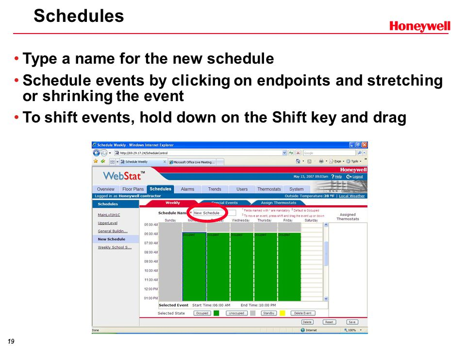 19 Schedules Type a name for the new schedule Schedule events by clicking on endpoints and stretching or shrinking the event To shift events, hold down on the Shift key and drag