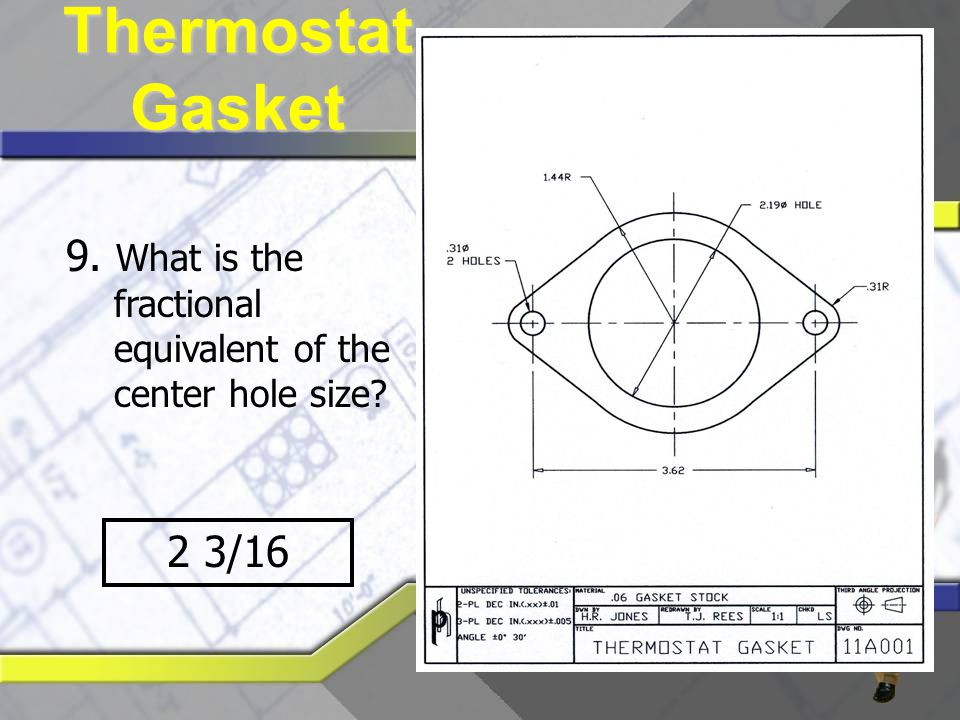 9. What is the fractional equivalent of the center hole size? 2 3/16 Thermostat Gasket